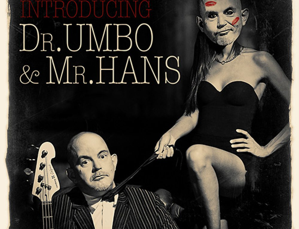 INTRODUCING: DR. UMBO & MR. HANS